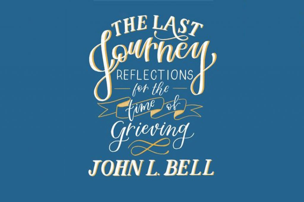 White and orange shaded hand-drawn lettering 'The Last Journey: Reflections for the time of grieving - John L. Bell' on a blue background